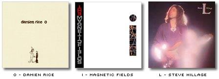 omslagen för Damien Rice skiva O, Magnetic Fields skiva I och Steve Hillages skiva F