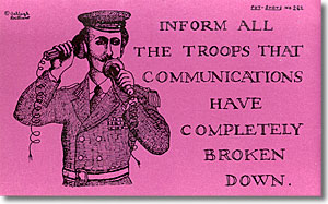 Inform all troops that communication have completely broken down